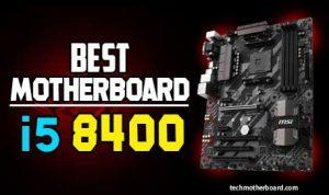 Best Motherboard for i5 8400 .Latest Top 2020