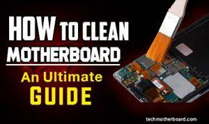 How To Clean A MotherBoard – An Ultimate Guide 2020