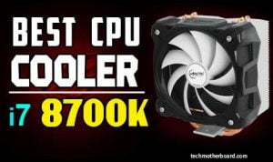 Best CPU Cooler For i7 8700k Top 10 Updated List 2021