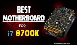 Best Motherboard for i7 8700K – Top 7 Choices 2021
