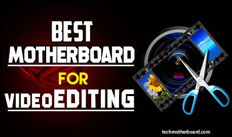 best-motherboard-for-video-editing