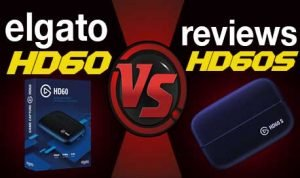 elgato hd60 vs hd60s reviews-Most Detailed Explanation