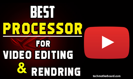 best processor for video editing and rendring